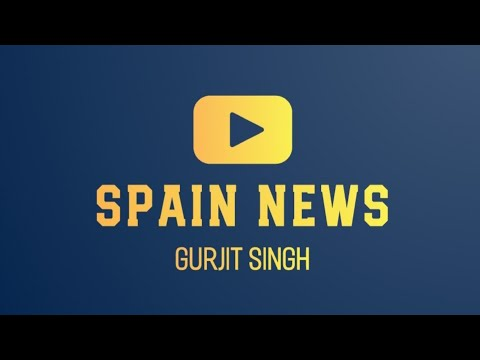 SPAIN NEWS GURJIT SINGH 19/5/2020