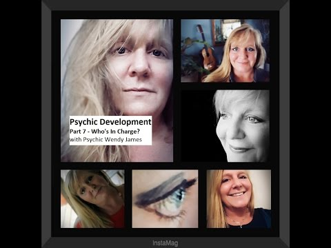 Psychic Development - Part 7 - with Professional Psychic Wendy James - Who's in charge?