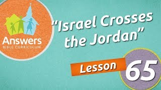 Israel Crosses the Jordan | Answers Bible Curriculum: Lesson 65