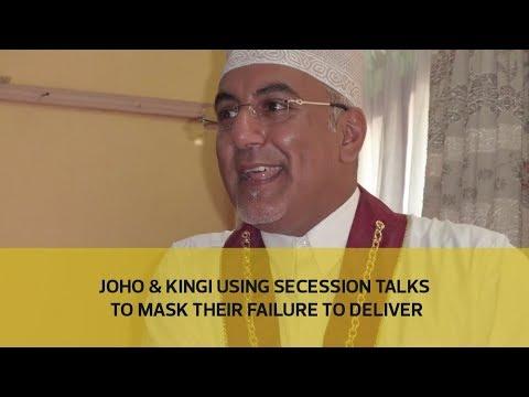 Joho & Kingi using secession talks to mask their failure to deliver