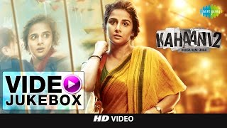 Kahaani 2 - Durga Rani Singh | Video Jukebox | Vidya Balan | Arjun Rampal | Clinton Cerejo