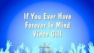 If You Ever Have Forever In Mind - Vince Gill (Karaoke Version)