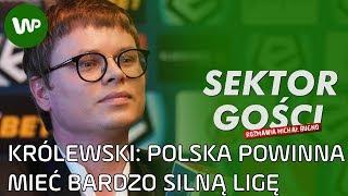 Jarosław Królewski: Taki kraj jak Polska powinien mieć bardzo silną ligę - Sektor Gości, odc. 104
