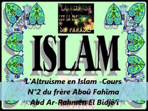 2  L'Altruisme en Islam  Cours du frère Aboû Fahîma Abd Ar Rahmên El Bidjê'î   YouTube 6