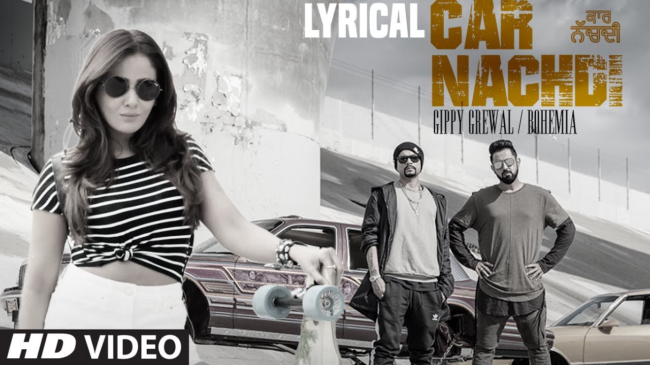 Gippy Grewal Feat Bohemia: Car Nachdi Video Song With Lyrics