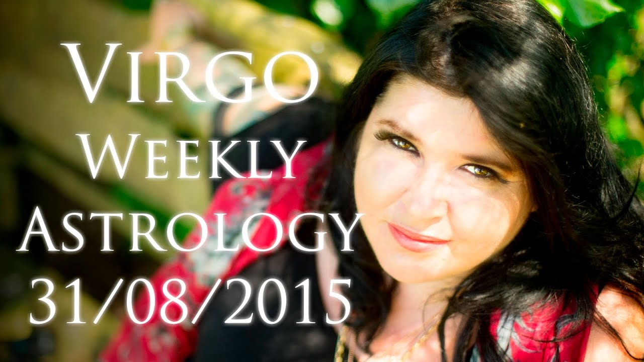 Virgo Weekly Astrology Forecast 31st August 2015 Michele Knight