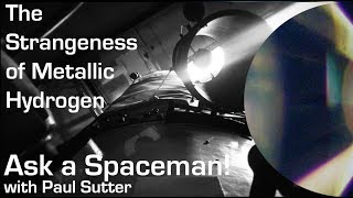 The Strangeness of Metallic Hydrogen - Ask a Spaceman!