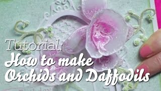 EZ Techniques to Create 3D Orchids and Daffodils for papercrafts - Heartfelt Creations