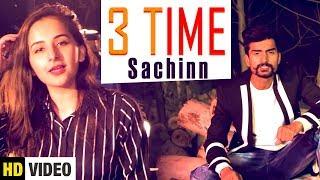 3 Time (Full Song) ||  Sachinn || Latest Punjabi Song 2018 || Yaariyan Records