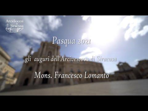 Gli auguri per la Pasqua 2021 dell'Arcivescovo di Siracusa Mons. Francesco Lomanto