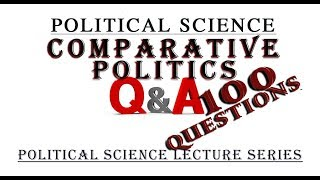 COMPARATIVE POLITICS 100 Question Q&A FULL SERIES  POLITICAL SCIENCE