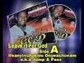 LEAVE IT FOR GOD; side A: Ifeanyichukwu Onyeachonam; Jump and pass. Evergreen Nigerian gospel Praise
