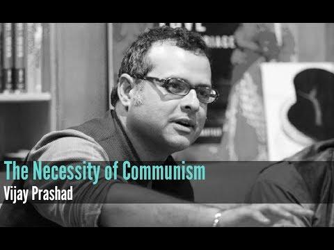 Vijay Prashad | The Necessity of Communism