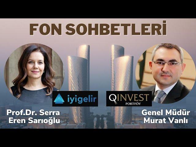 Qinvest Portföy Yönetimi Genel Müdürü Murat Vanlı ile FON SOHBETLERİ
