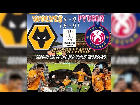 Wolves 4 - 0 Pyunik (Aggregate 8-0)| (15/08/19) My Match Highlights| Europa League - 3rd Round
