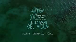 EL LLAMADO DEL AGUA - Bacalar - Consejo de Visiones 2017
