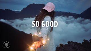 Mauve - So Good (Lyrics)