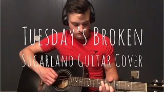 Tuesday's Broken By Sugarland Guitar Cover