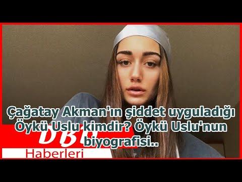 Çağatay Akman'ın şiddet uyguladığı Öykü Uslu kimdir? Öykü Uslu'nun biyografisi..
