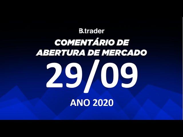 🔴 COMENTÁRIO ABERTURA DE MERCADO | AO VIVO | 29/09/2020 | B. Trader