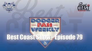 Ep 79 - Dodger Fan Weekly | Best Coast Show