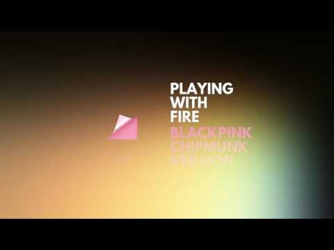 BLACKPINK - Playing With Fire (Chipmunk Version)