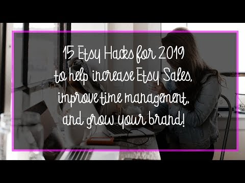 15 Etsy Hacks for 2019 - Increase your Etsy Sales,  Time Management, and Grow Your Brand