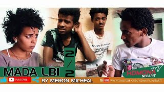 HDMONA - Part 2 - ማዳ ልቢ ብ ሜሮን ሚካኤል  Mada Lbi by Meron Michael - New Eritrean Movie 2019
