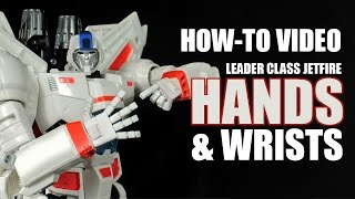 How-To: HANDS & WRISTS for Leader Class Jetfire Generations Transfomer figure