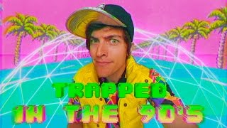 TRAPPED IN THE 90'S