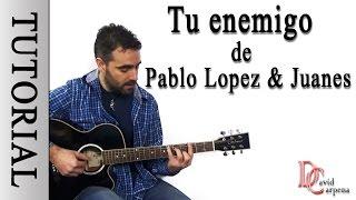 PABLO LOPEZ Y JUANES - Tu enemigo ( Tutorial )
