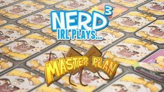 Nerd³ Irl Plays... Master Plan