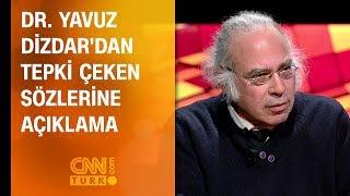 Dr. Yavuz Dizdar'dan tepki çeken sözlerine açıklama