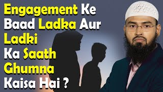 Engagement Ke Baad Ladka Aur Ladki Ka Saath Milkar Ghumna Ya Ghar Se Bahar Jana Kaisa Hai By Adv  Fa