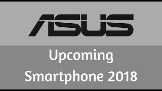 Asus Best 5 Upcoming Smartphone 2018