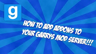 How to add addons to your Garry's Mod server | Collections