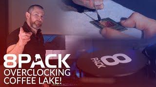 8Pack - Overclocking and Delidding 8700K Coffee Lake and OCUKs binned 8700K CPUs