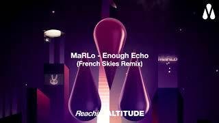 MaRLo - Enough Echo (French Skies Remix)
