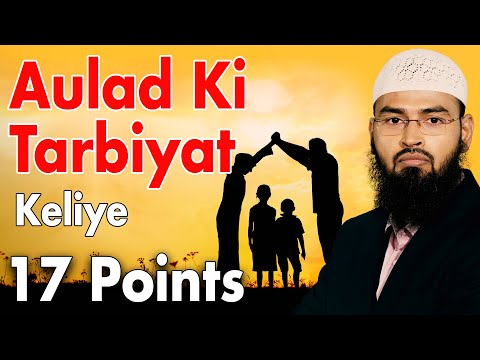 Aulad Ki Tarbiyat Ke Liye 17 Nukaat - 17 Points Helpful In Raising Children By Adv. Faiz Syed