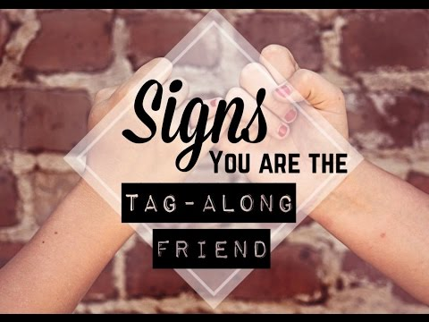 4 Signs You Are The 'Tag-Along' Friend    ►FULL AUDIO