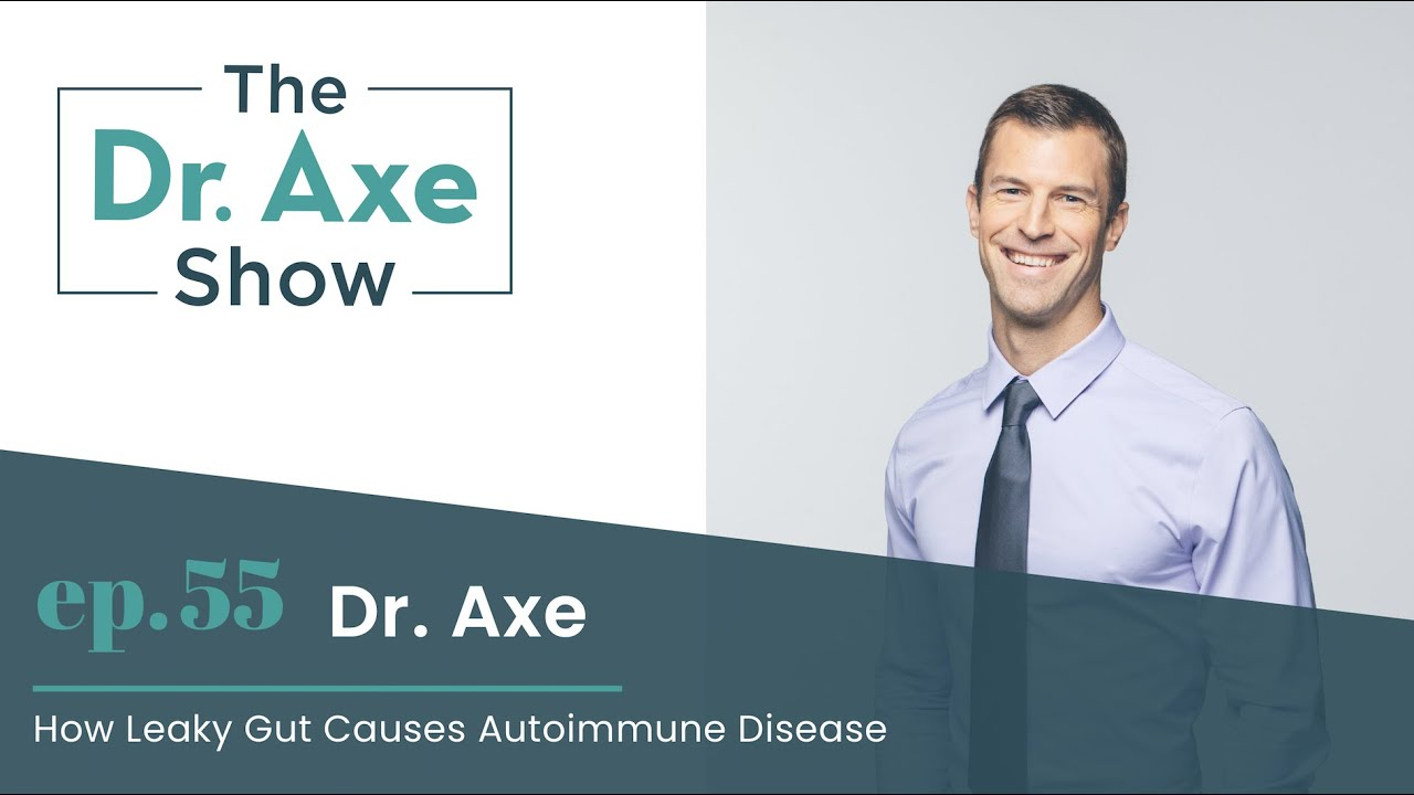 How Leaky Gut Causes Autoimmune Disease | The Dr. Axe Show Podcast Episode 55