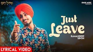 JUST LEAVE  (Lyrical Video )  RAMANDEEP SINGH |  MR. JOHAL  | SPARK MUSIC | Latest punjabi song 2019