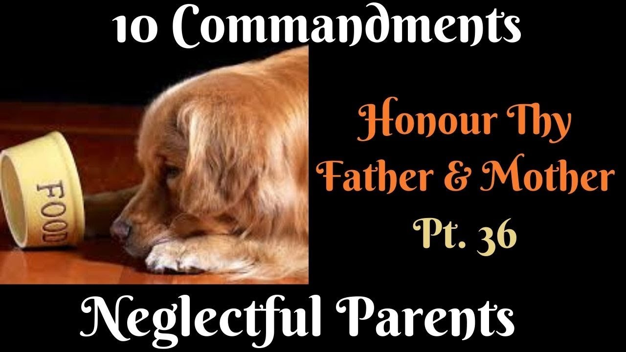 TEN COMMANDMENTS: HONOUR THY FATHER AND THY MOTHER PT. 36 'NEGLECTFUL PARENTS""