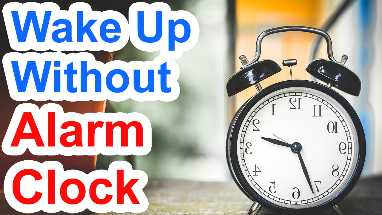 How To Wake Up In The Morning Without An Alarm Clock