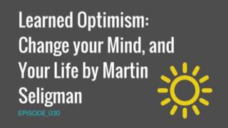 Learned Optimism Change your Mind and Your LIfe by Martin Seligman