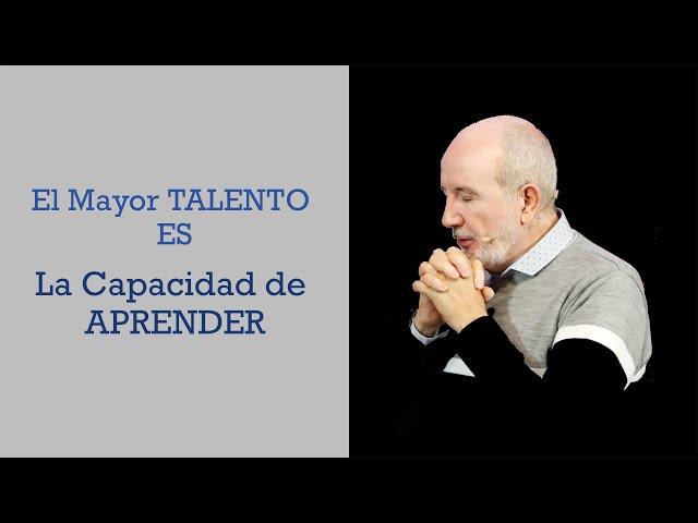 El mayor talento es la capacidad de aprender   Pr. Benigno Sañudo