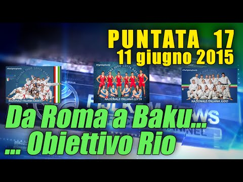 FIJLKAM NEWS 17 - Da Roma a Baku… Obiettivo Rio