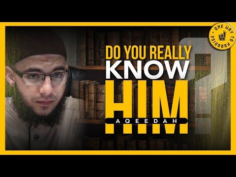 Do You Really Know Him? (Aqeedah) by Abu Mussab Wajdi Akkari