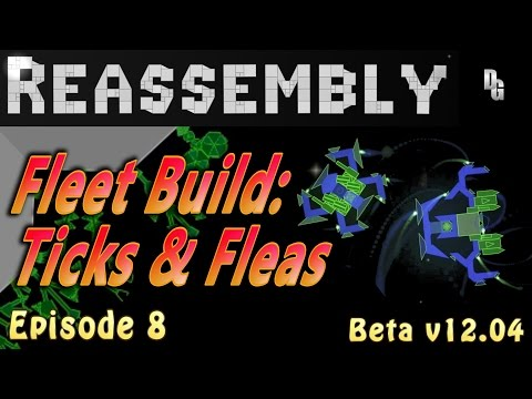 Reassembly - Let's Play - Episode 8 - Fleet Build: Ticks and Fleas