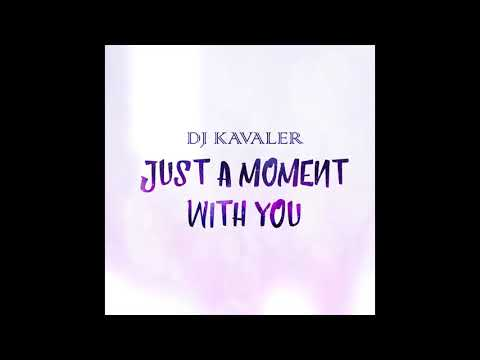 DJ Kavaler - Just A Moment With You